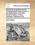 Elements of General History. Translated from the French of the ABBE Millot. Part First. Ancient History. in Two Volumes. Volume 2 of 2