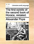 The First Epistle of the Second Book of Horace, Imitated.
