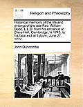 Historical Memoirs of the Life and Writings of the Late Rev. William Dodd, L.L.D. from His Entrance at Clare-Hall, Cambridge, in 1745, to His Fatal Ex