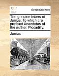 The Genuine Letters of Junius. to Which Are Prefixed Anecdotes of the Author. Piccadilly.