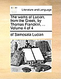 The Works of Lucian, from the Greek, by Thomas Francklin, ... Volume 4 of 4