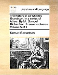 The History of Sir Charles Grandison. in a Series of Letters. by Mr. Samuel Richardson. in Seven Volumes. Volume 5 of 7