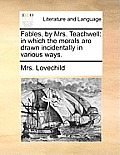 Fables, by Mrs. Teachwell: In Which the Morals Are Drawn Incidentally in Various Ways.
