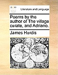 Poems by the Author of the Village Curate, and Adriano.