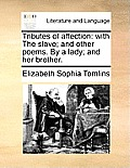 Tributes of Affection: With the Slave; And Other Poems. by a Lady; And Her Brother.