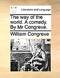 The Way of the World. a Comedy. by MR Congreve.