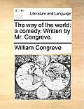 The Way of the World: A Comedy. Written by Mr. Congreve.