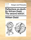 Reflections on Death. by William Dodd, ... the Second Edition.