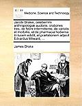 Jacobi Drakei, Celeberrimi Anthropologi] Auctoris, Orationes Tres; de Febre Intermittente, de Variolis Et Morbillis, Et de Pharmacia Hodierna. in Luce