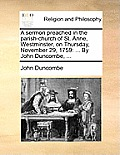 A Sermon Preached in the Parish-Church of St. Anne, Westminster, on Thursday, November 29, 1759: ... by John Duncombe, ...