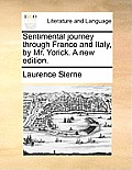 Sentimental Journey Through France and Italy, by Mr. Yorick. a New Edition.