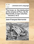 The Incas: Or, the Destruction of the Empire of Peru. by M. Marmontel. in Two Volumes. ... Volume 2 of 2