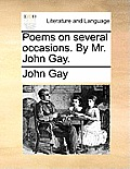 Poems on Several Occasions. by Mr. John Gay.