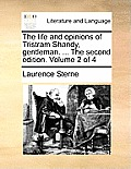 The Life and Opinions of Tristram Shandy, Gentleman. ... the Second Edition. Volume 2 of 4