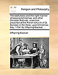 The Lawfulness and the Right Manner of Keeping Christmas, and Other Christian Festivals: A Sermon Preached at the Parish-Church of St. Dunstan in the