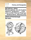 Benedictus, Abbas Petroburgensis, de Vita & Gestis Henrici II. Et Ricardi I. ... Nunc Primus Edidit Thomas Hearnius. ... Duobus Tomis. Volume 2 of 2