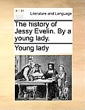 The History of Jessy Evelin. by a Young Lady.