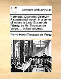 Henrietta, Countess Osenvor. a Sentimental Novel. in a Series of Letters to Lady Susannah Fitzroy, by Mr. Treyssac de Vergy, ... in Two Volumes.