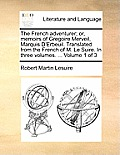 The French Adventurer; Or, Memoirs of Gregoire Merveil, Marquis D'Erbeuil. Translated from the French of M. Le Suire. in Three Volumes. ... Volume 1 o