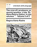 The Vicar of Lansdowne; Or, Country Quarters: A Tale. by Maria Regina Dalton. in Two Volumes. ... Volume 2 of 2