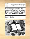 A Sermon Preached in the Cathedral Church of St. Peter, Exon. ... on Tuesday, August 29, 1790. by Henry Beeke, ...