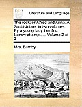 The Rock; Or Alfred and Anna. a Scottish Tale, in Two Volumes. by a Young Lady, Her First Literary Attempt. ... Volume 2 of 2