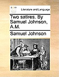 Two Satires. by Samuel Johnson, A.M.