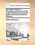 de Morbis Infantum Dissertatio, Quam Anno 1729. Lugduni Batavorum Edidit Pro Gradu Doctoratus Richardus Conyers.