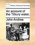 An Account of the Tilbury Water.