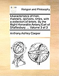 Characteristics of Men, Manners, Opinions, Times, with a Collection of Letters. by the Right Honorable Antony Earl of Shaftesbury. ... Volume 3 of 3