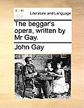 The Beggar's Opera, Written by MR Gay.