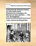 Collection de Diffrens Traits Sur Des Instrumens D'Astonomie, Physique, &C. Divise En Deux Parties: Par J.H. de Magellan, ...