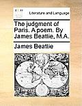 The Judgment of Paris. a Poem. by James Beattie, M.A.