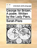 George for Britain. a Poem. Written by the Lady Piers.