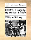 Electra, a Tragedy. by William Shirley.