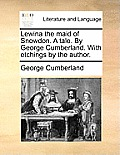 Lewina the Maid of Snowdon. a Tale. by George Cumberland. with Etchings by the Author.