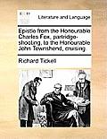 Epistle from the Honourable Charles Fox, Partridge-Shooting, to the Honourable John Townshend, Cruising.