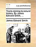 Tracts Relating to Natural History. by James Edward Smith, ...
