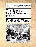 The History of Ireland. Volume the First.