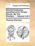 Several Discourses Preached at the Temple Church. by Tho. Sherlock, ... Volume 3 of 4