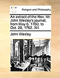 An Extract of the REV. Mr. John Wesley's Journal, from May 6, 1760, to Oct. 28, 1762. XII.