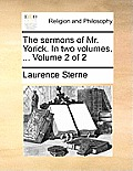 The Sermons of Mr. Yorick. in Two Volumes. ... Volume 2 of 2