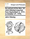 An Extract of the REV. Mr. John Wesley's Journal, from September 3, 1741. to October 27, 1743.