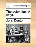 The Pulpit-Fool. a Satyr.