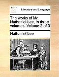The Works of Mr. Nathaniel Lee, in Three Volumes. Volume 2 of 3