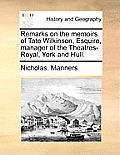 Remarks on the Memoirs of Tate Wilkinson, Esquire, Manager of the Theatres-Royal, York and Hull.