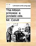 The Albion Princess: A Pindaric Ode.