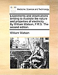 Experiments and Observations Tending to Illustrate the Nature and Properties of Electricity. ... by William Watson, F.R.S. the Second Edition.