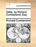 Odes, by Richard Cumberland, Esq.