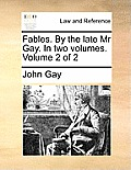 Fables. by the Late MR Gay. in Two Volumes. Volume 2 of 2